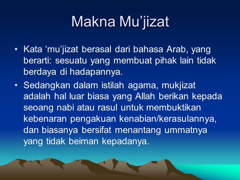 Makna Mu'jizat Kata 'mu'jizat berasal dari bahasa Arab, yang berarti: sesuatu yang membuat pihak lain tidak berdaya di hadapannya. Sedangkan dalam ist