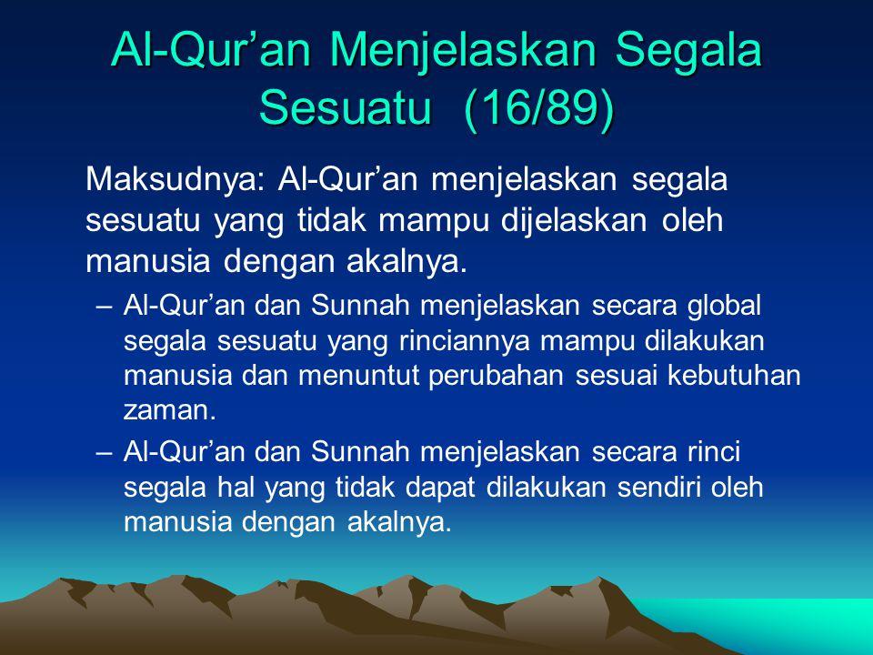 Al-Qur'an Menjelaskan Segala Sesuatu (16/89) Maksudnya: Al-Qur'an menjelaskan segala sesuatu yang tidak mampu dijelaskan oleh manusia dengan akalnya.