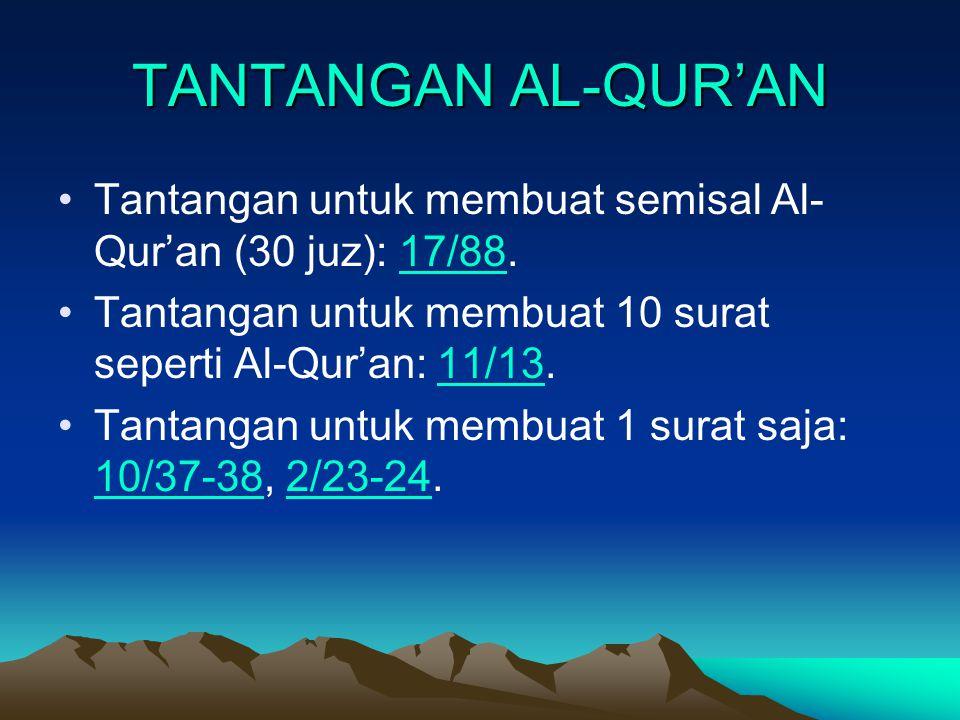 TANTANGAN AL-QUR'AN Tantangan untuk membuat semisal Al- Qur'an (30 juz): 17/88.17/88 Tantangan untuk membuat 10 surat seperti Al-Qur'an: 11/13.11/13 T