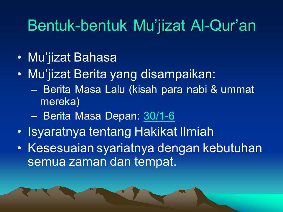 Bentuk-bentuk Mu'jizat Al-Qur'an Mu'jizat Bahasa Mu'jizat Berita yang disampaikan: – Berita Masa Lalu (kisah para nabi & ummat mereka) – Berita Masa D