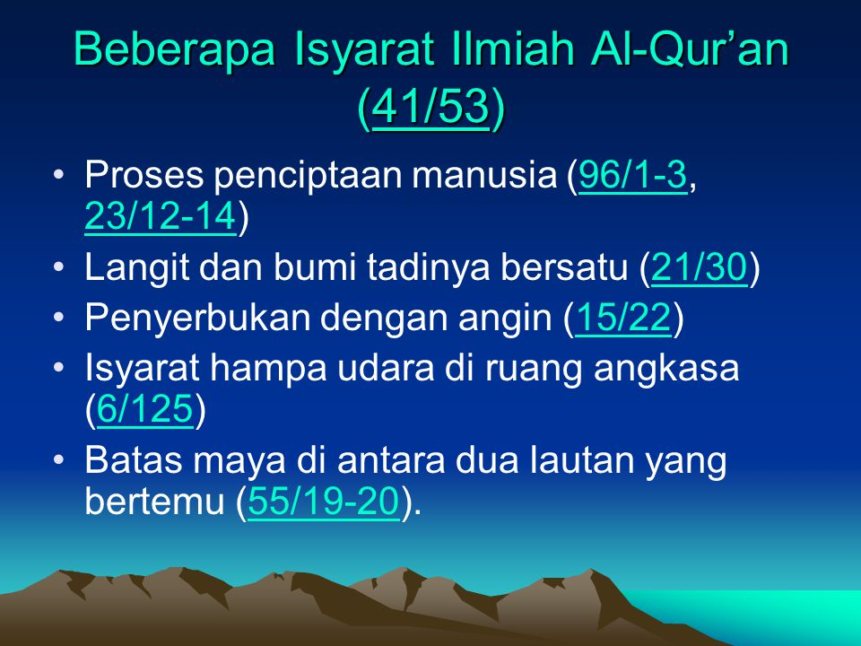 Beberapa Isyarat Ilmiah Al-Qur'an (41/53) 41/53 Proses penciptaan manusia (96/1-3, 23/12-14)96/1-3 23/12-14 Langit dan bumi tadinya bersatu (21/30)21/
