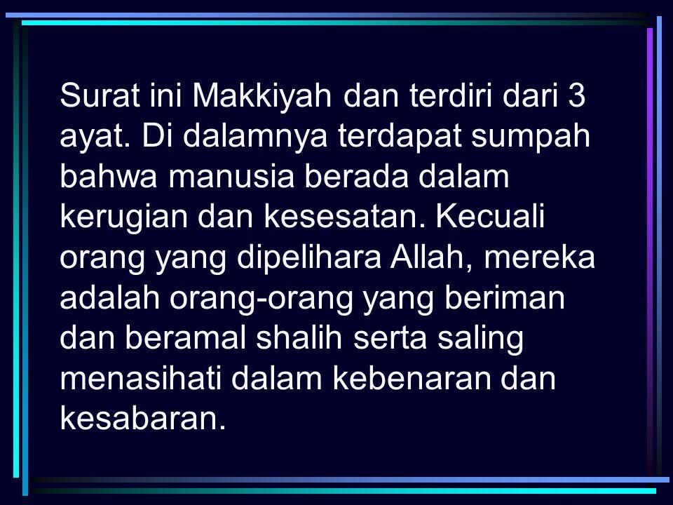 Surat ini Makkiyah dan terdiri dari 3 ayat. Di dalamnya terdapat sumpah bahwa manusia berada dalam kerugian dan kesesatan. Kecuali orang yang dipeliha