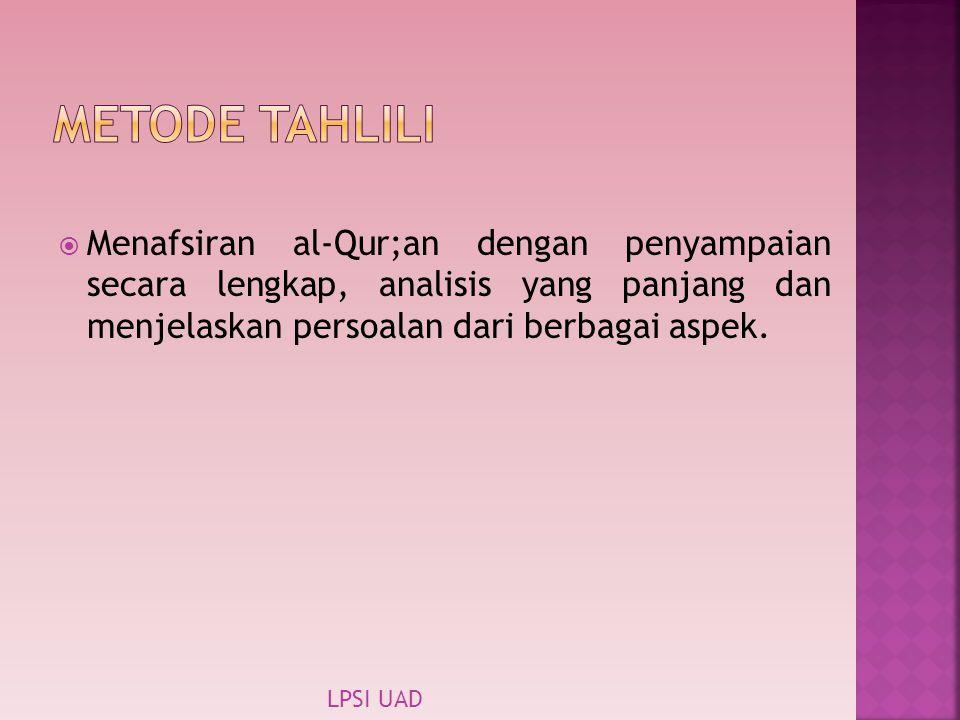 Menafsiran al-Qur;an dengan penyampaian secara lengkap, analisis yang panjang dan menjelaskan persoalan dari berbagai aspek. LPSI UAD