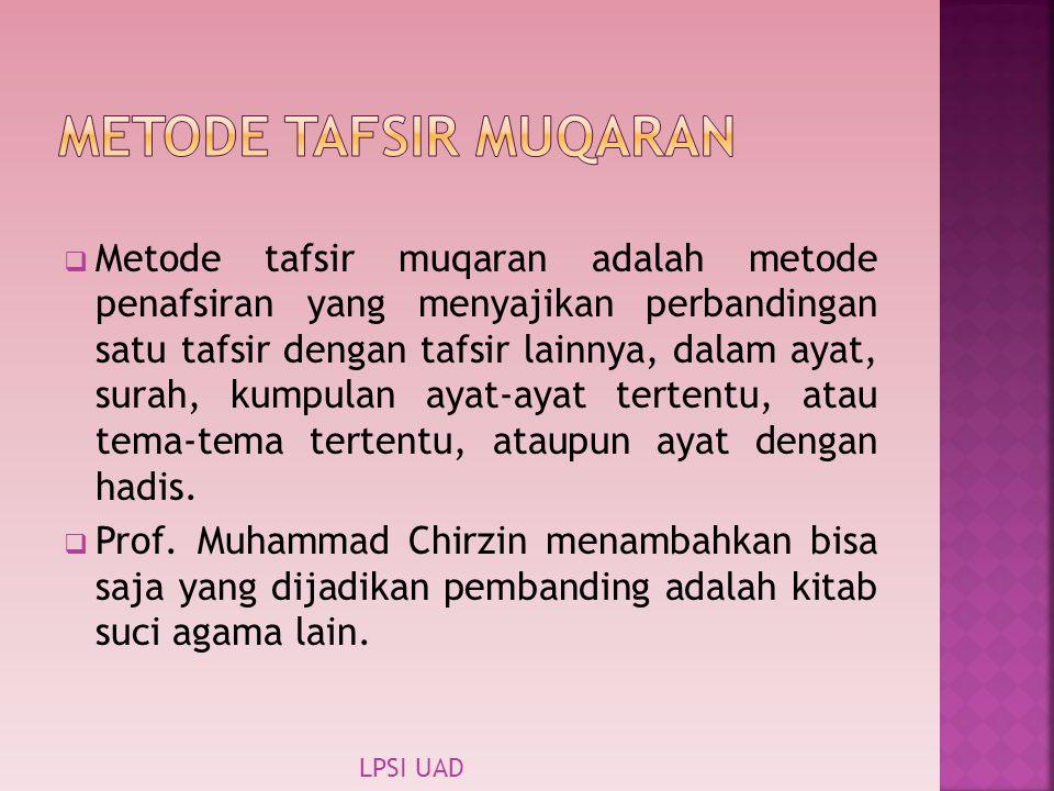  Metode tafsir muqaran adalah metode penafsiran yang menyajikan perbandingan satu tafsir dengan tafsir lainnya, dalam ayat, surah, kumpulan ayat-ayat