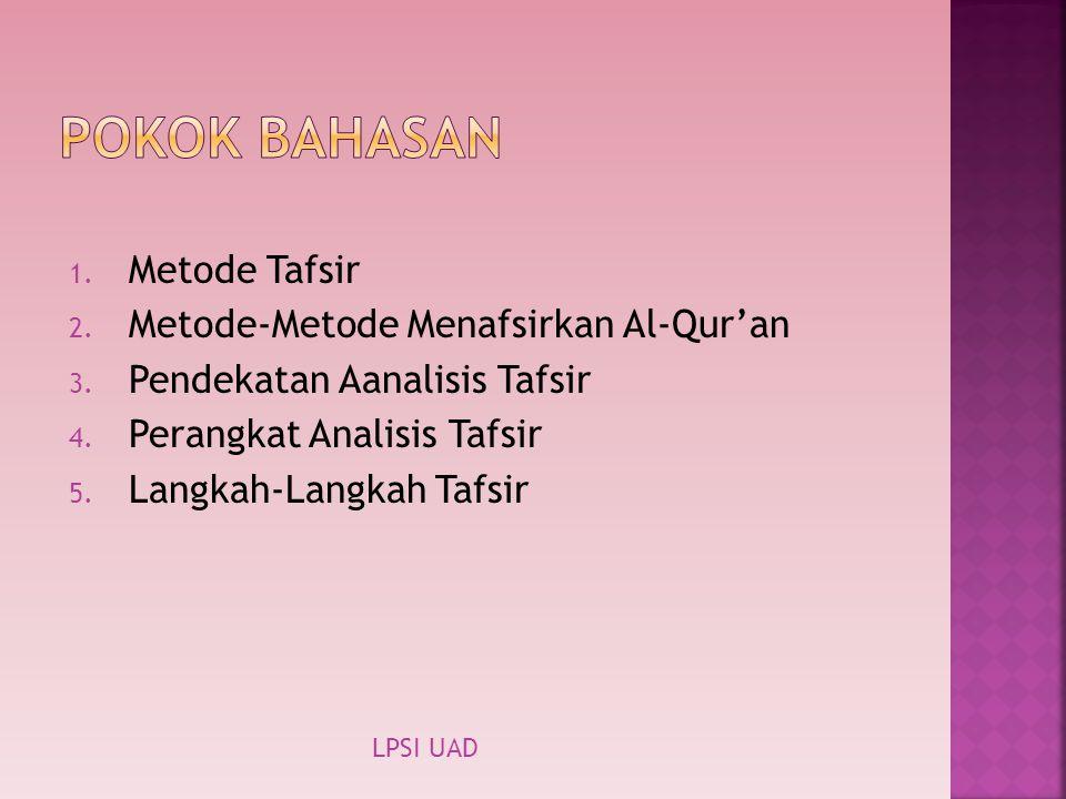 1. Metode Tafsir 2. Metode-Metode Menafsirkan Al-Qur'an 3. Pendekatan Aanalisis Tafsir 4. Perangkat Analisis Tafsir 5. Langkah-Langkah Tafsir LPSI UAD
