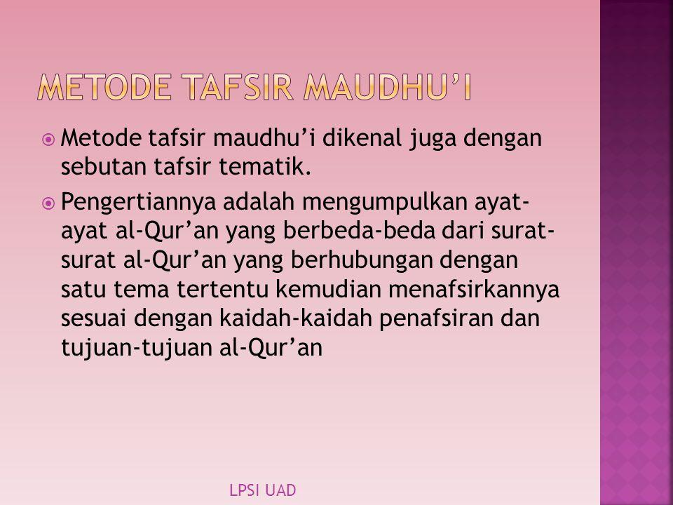  Metode tafsir maudhu'i dikenal juga dengan sebutan tafsir tematik.  Pengertiannya adalah mengumpulkan ayat- ayat al-Qur'an yang berbeda-beda dari s