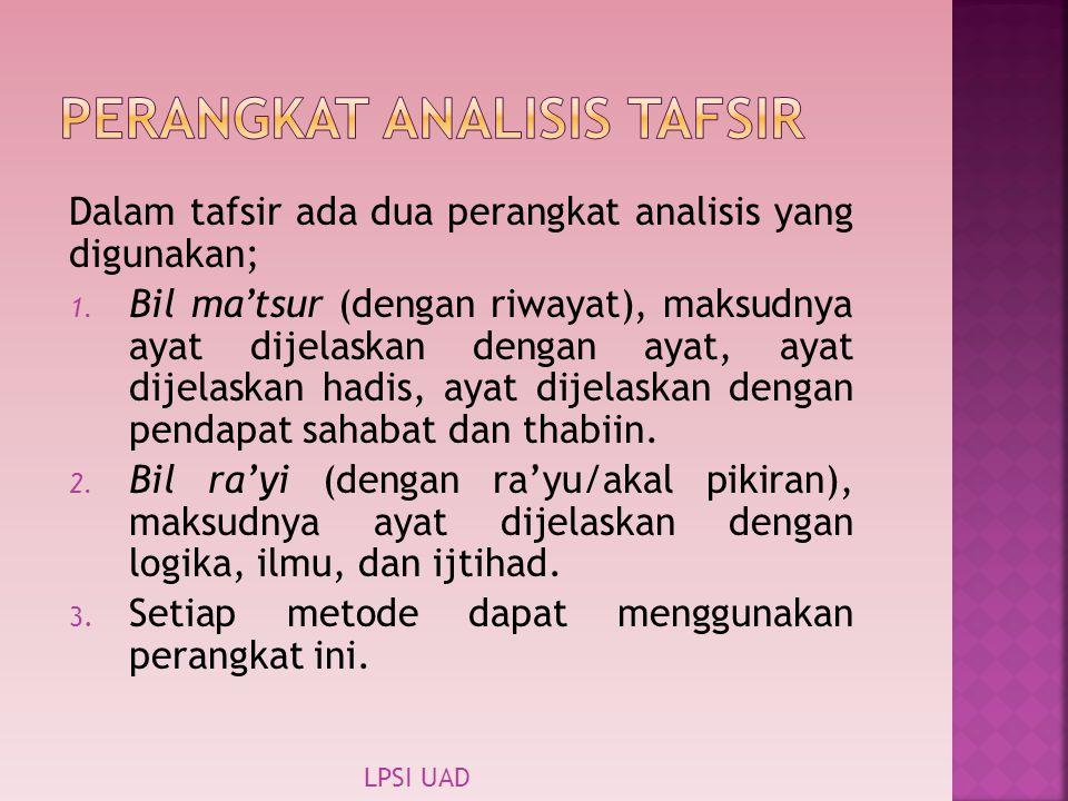 Dalam tafsir ada dua perangkat analisis yang digunakan; 1. Bil ma'tsur (dengan riwayat), maksudnya ayat dijelaskan dengan ayat, ayat dijelaskan hadis,
