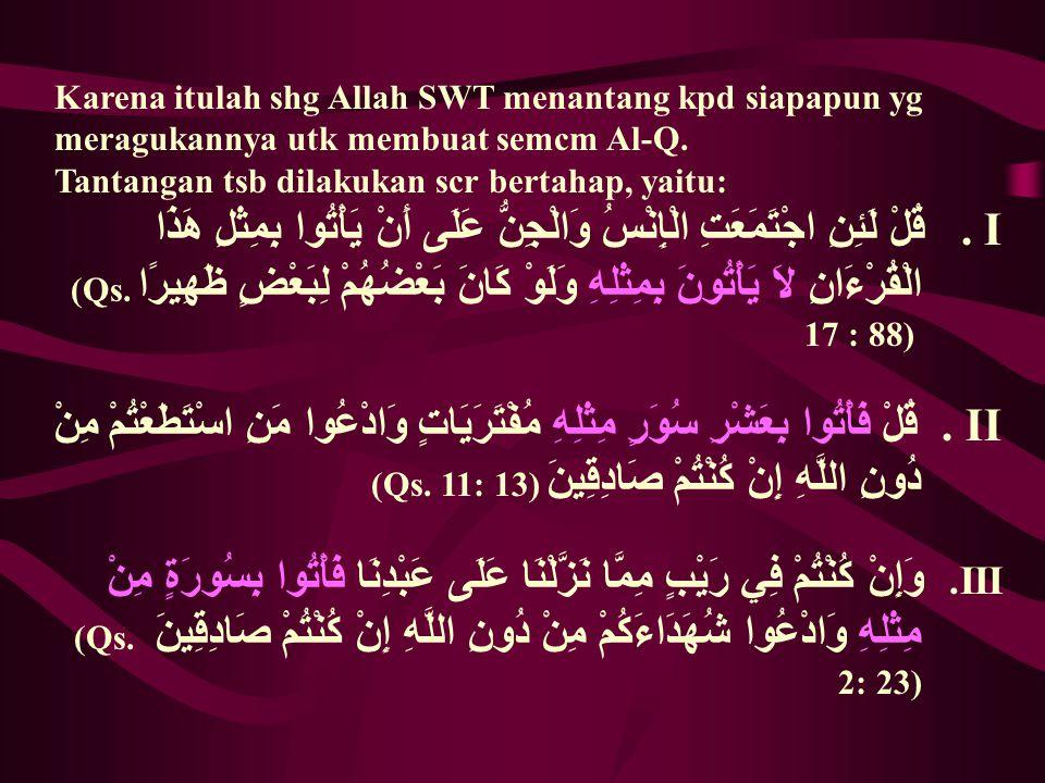 Karena itulah shg Allah SWT menantang kpd siapapun yg meragukannya utk membuat semcm Al-Q. Tantangan tsb dilakukan scr bertahap, yaitu:. I قُلْ لَئِنِ