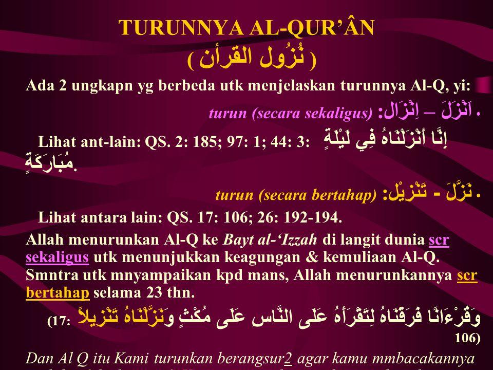 TURUNNYA AL-QUR'ÂN ( نُزُول القرأن ) Ada 2 ungkapn yg berbeda utk menjelaskan turunnya Al-Q, yi: اَنْزَلَ – اِنْزَال : turun (secara sekaligus) Lihat