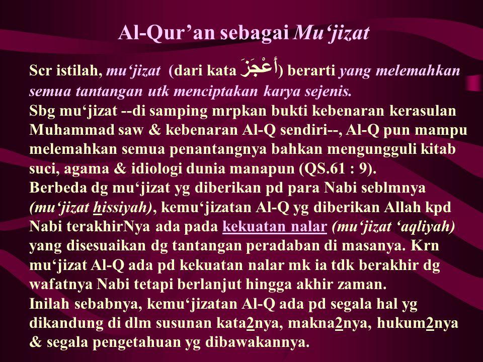Al-Qur'an sebagai Mu'jizat Scr istilah, mu'jizat (dari kata أَعْجَزَ ) berarti yang melemahkan semua tantangan utk menciptakan karya sejenis. Sbg mu'j