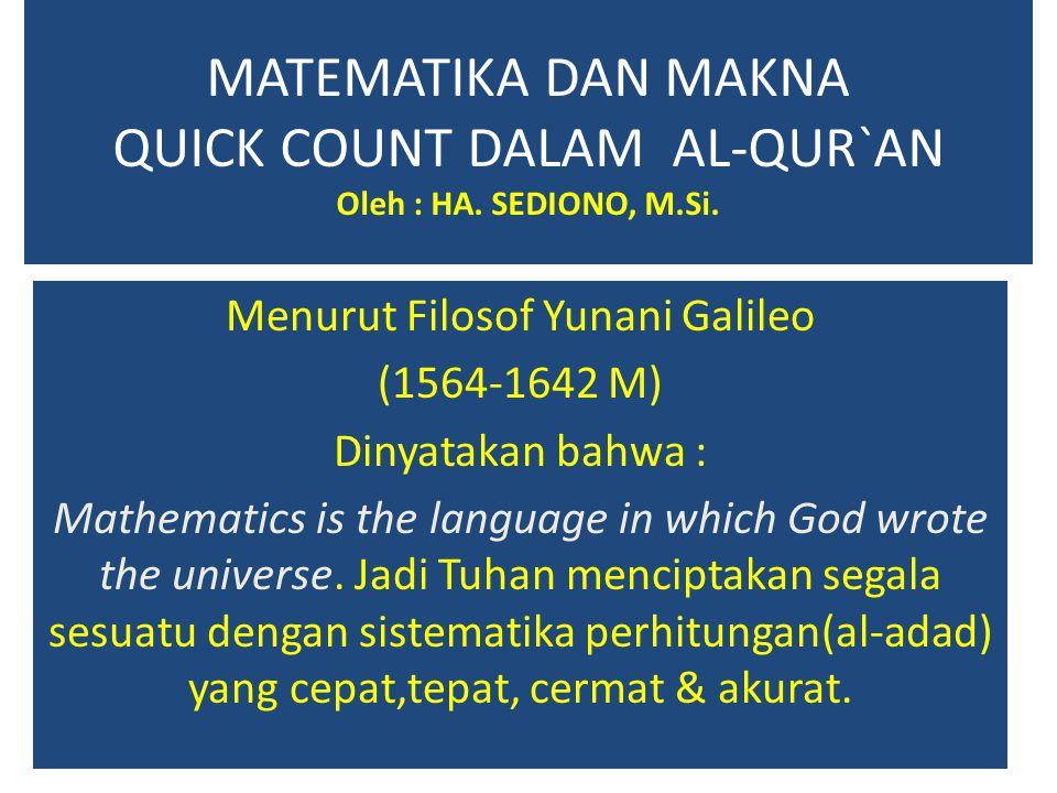 MATEMATIKA DAN MAKNA QUICK COUNT DALAM AL-QUR`AN Oleh : HA. SEDIONO, M.Si. Menurut Filosof Yunani Galileo (1564-1642 M) Dinyatakan bahwa : Mathematics