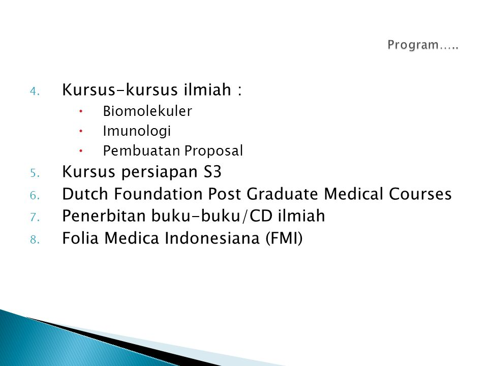 4. Kursus-kursus ilmiah :  Biomolekuler  Imunologi  Pembuatan Proposal 5. Kursus persiapan S3 6. Dutch Foundation Post Graduate Medical Courses 7.
