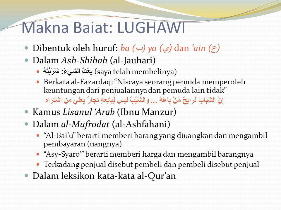 Makna Baiat: LUGHAWI Dibentuk oleh huruf: ba ( ب ) ya ( ي ) dan 'ain ( ع ) Dalam Ash-Shihah (al-Jauhari) بِعْتُ الشيءَ : شَرَيْتُهُ (saya telah membel