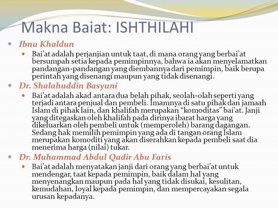 Makna Baiat: ISHTHILAHI Ibnu Khaldun Bai'at adalah perjanjian untuk taat, di mana orang yang berbai'at bersumpah setia kepada pemimpinnya, bahwa ia ak
