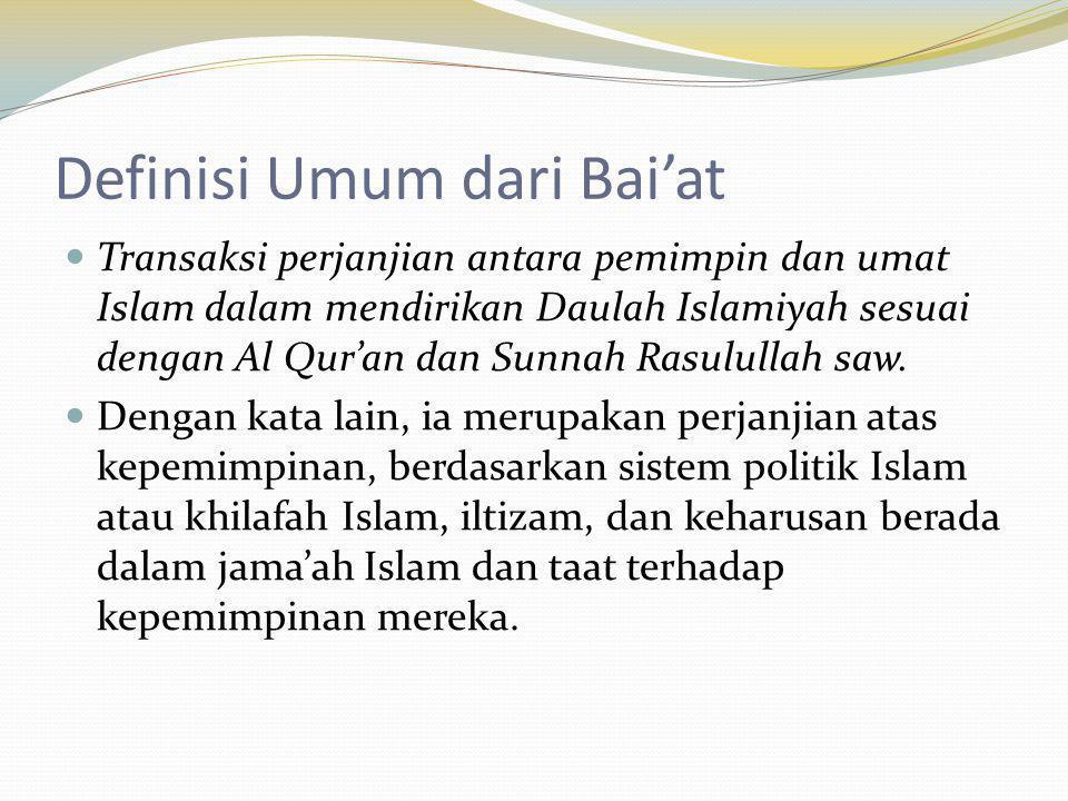 Definisi Umum dari Bai'at Transaksi perjanjian antara pemimpin dan umat Islam dalam mendirikan Daulah Islamiyah sesuai dengan Al Qur'an dan Sunnah Ras