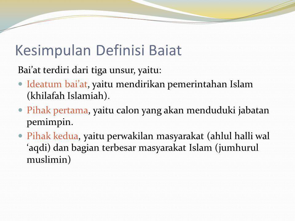 Kesimpulan Definisi Baiat Bai'at terdiri dari tiga unsur, yaitu: Ideatum bai'at, yaitu mendirikan pemerintahan Islam (khilafah Islamiah). Pihak pertam