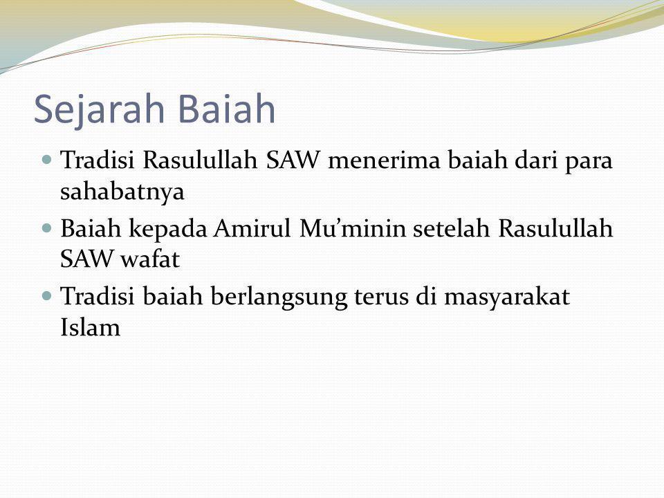 Sejarah Baiah Tradisi Rasulullah SAW menerima baiah dari para sahabatnya Baiah kepada Amirul Mu'minin setelah Rasulullah SAW wafat Tradisi baiah berla