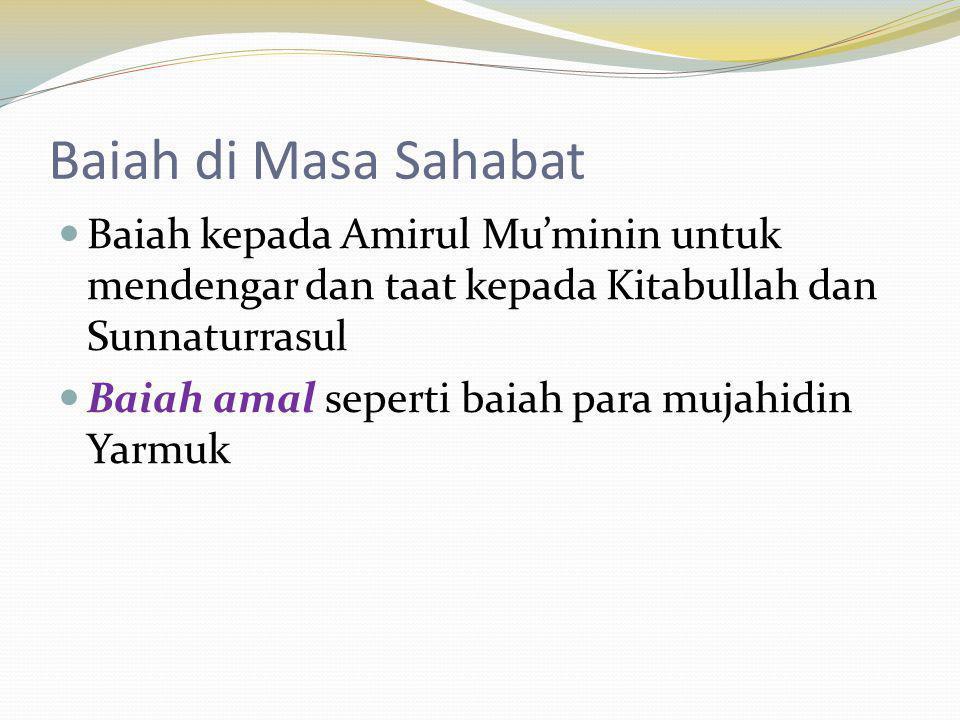 Baiah di Masa Sahabat Baiah kepada Amirul Mu'minin untuk mendengar dan taat kepada Kitabullah dan Sunnaturrasul Baiah amal seperti baiah para mujahidi