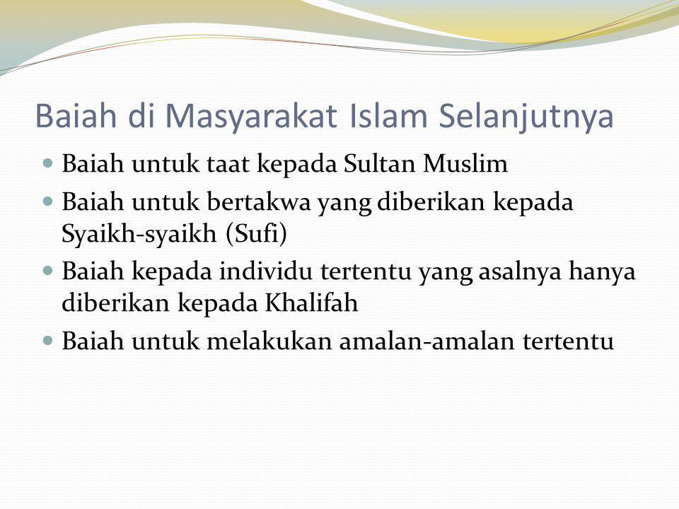 Baiah di Masyarakat Islam Selanjutnya Baiah untuk taat kepada Sultan Muslim Baiah untuk bertakwa yang diberikan kepada Syaikh-syaikh (Sufi) Baiah kepa