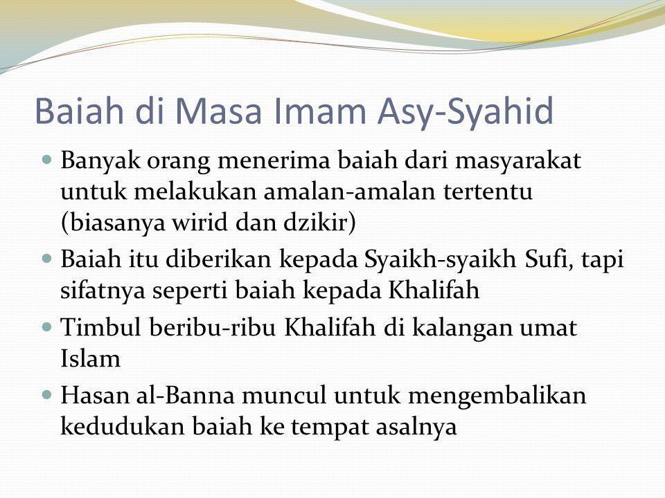 Baiah di Masa Imam Asy-Syahid Banyak orang menerima baiah dari masyarakat untuk melakukan amalan-amalan tertentu (biasanya wirid dan dzikir) Baiah itu