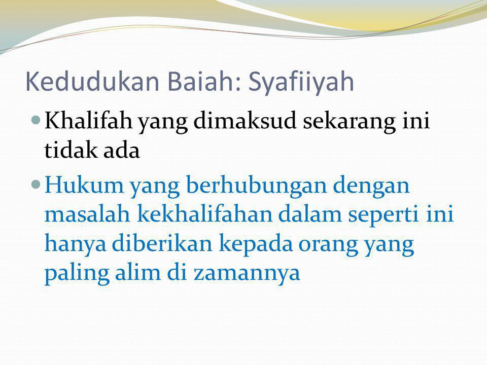 Kedudukan Baiah: Syafiiyah Khalifah yang dimaksud sekarang ini tidak ada Hukum yang berhubungan dengan masalah kekhalifahan dalam seperti ini hanya di