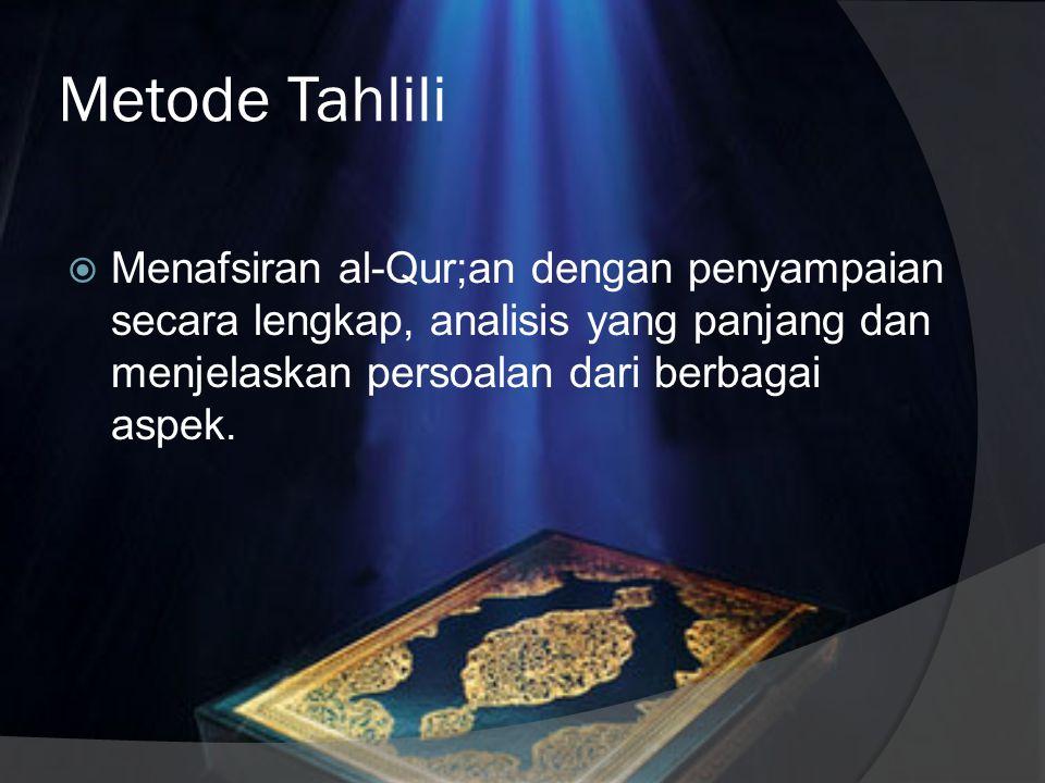 Pengertian Metode Tafsir  Metode adalah cara.  Maka metode tafsir adalah cara menafsirkan al-Qur'an.  Dari segi penulisannya, metode tafsir ada 4;