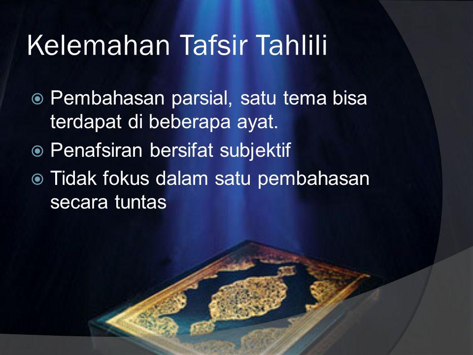 Keunggulan Tafsir Tahlili  Kaya ide dan informasi  Dapat menggunakan berbagai perangkat penafsiran (ma'tsur dan ru'yat)  Menjadi media pendokumenta
