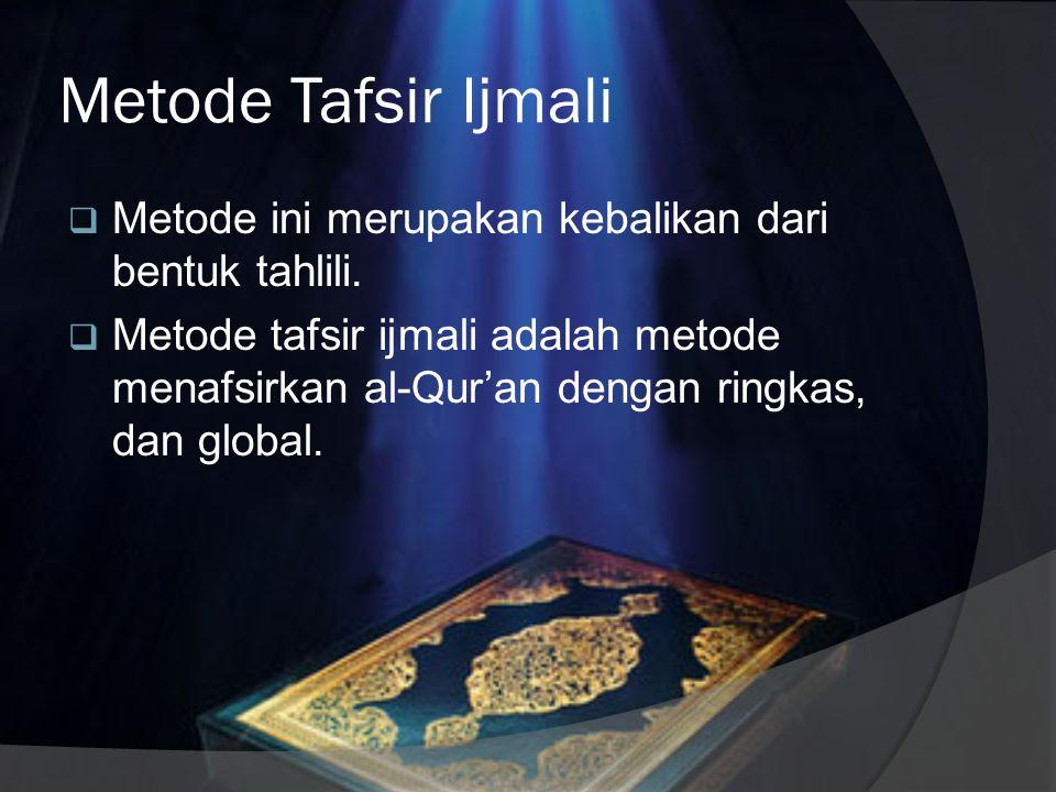 Karakteristik Tafsir Ijmali  Singkat, sehingga mirip sebuah terjemahan.  Ringkas, tidak memberikan penjelasan yang bertele-tele.  Menjelaskan intis