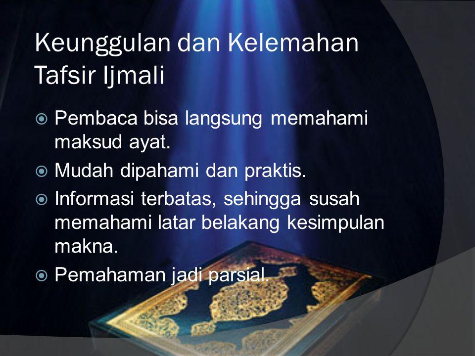 Metode Tafsir Ijmali  Metode ini merupakan kebalikan dari bentuk tahlili.  Metode tafsir ijmali adalah metode menafsirkan al-Qur'an dengan ringkas,