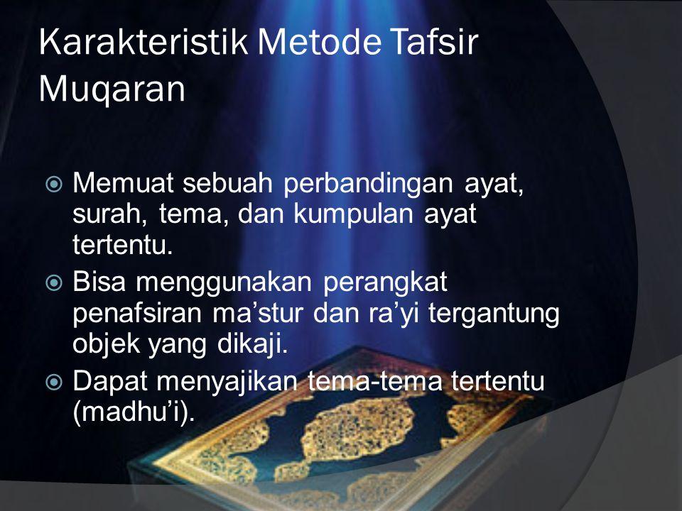 Metode Tafsir Muqaran  Metode tafsir muqaran adalah metode penafsiran yang menyajikan perbandingan satu tafsir dengan tafsir lainnya, dalam ayat, sur