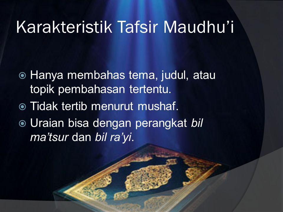 Metode Tafsir Maudhu'i  Metode tafsir maudhu'i dikenal juga dengan sebutan tafsir tematik.  Pengertiannya adalah mengumpulkan ayat-ayat al-Qur'an ya