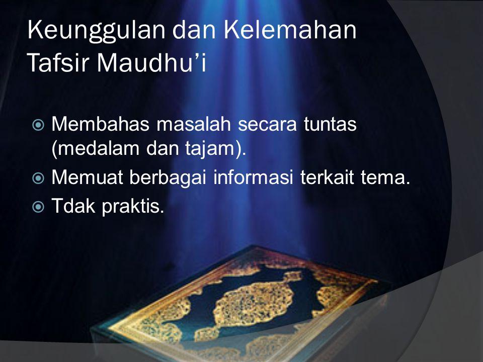 Karakteristik Tafsir Maudhu'i  Hanya membahas tema, judul, atau topik pembahasan tertentu.  Tidak tertib menurut mushaf.  Uraian bisa dengan perang