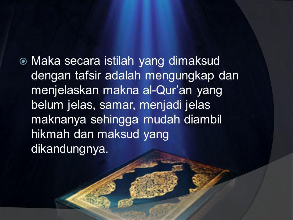 Pengertian Tafsir  Kata tafsir berasal dari kata al-fasr yang berarti penjelasan atau keterangan, yaitu menerangkan dan mengungkapkan sesuatu yang be