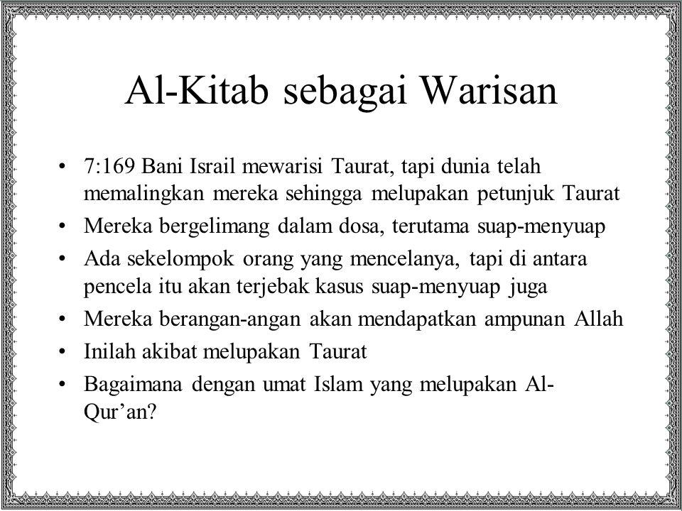 Al-Kitab sebagai Warisan 7:169 Bani Israil mewarisi Taurat, tapi dunia telah memalingkan mereka sehingga melupakan petunjuk Taurat Mereka bergelimang