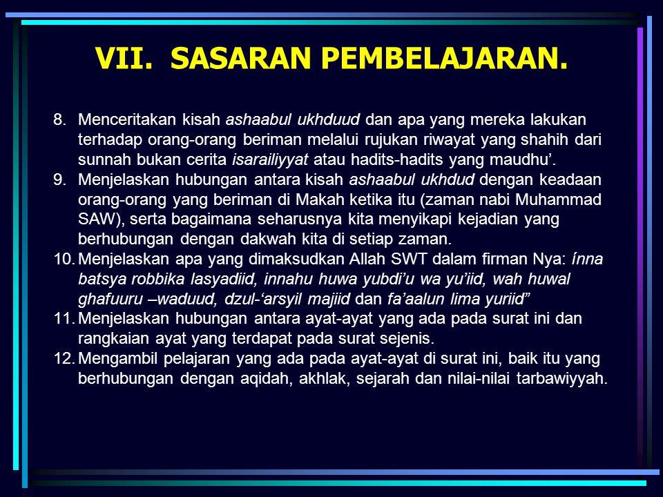 VII. SASARAN PEMBELAJARAN. 8.Menceritakan kisah ashaabul ukhduud dan apa yang mereka lakukan terhadap orang-orang beriman melalui rujukan riwayat yang