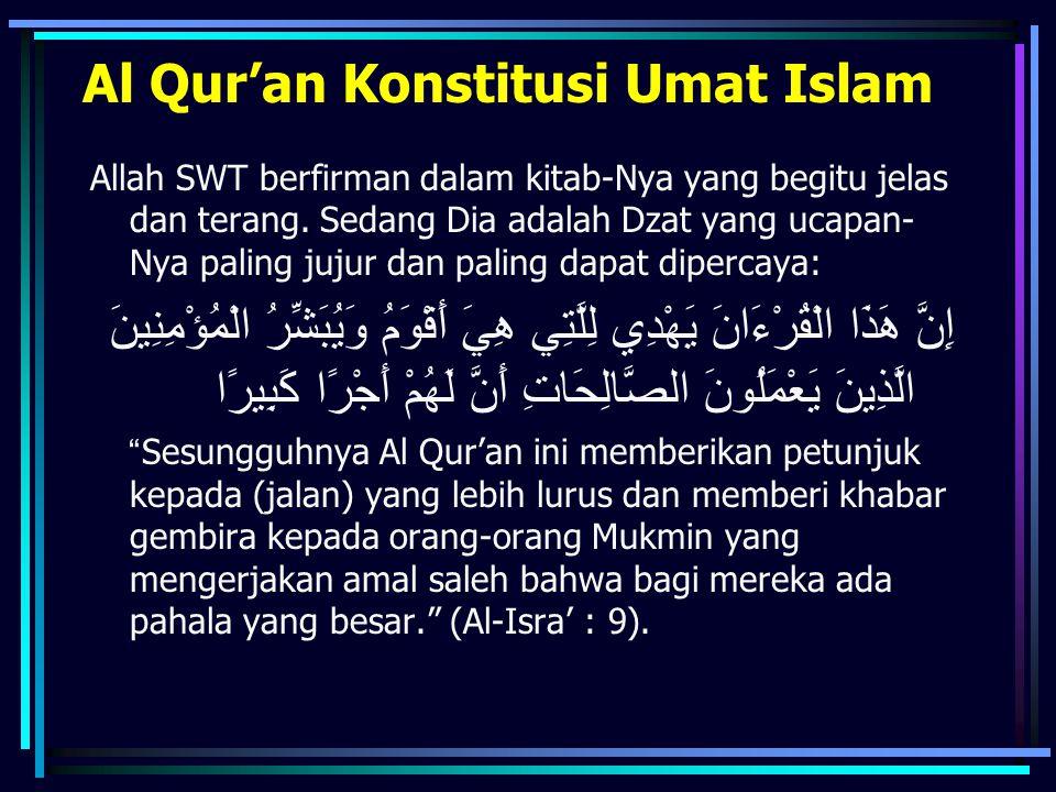 Al Qur'an Konstitusi Umat Islam Allah SWT berfirman dalam kitab-Nya yang begitu jelas dan terang. Sedang Dia adalah Dzat yang ucapan- Nya paling jujur