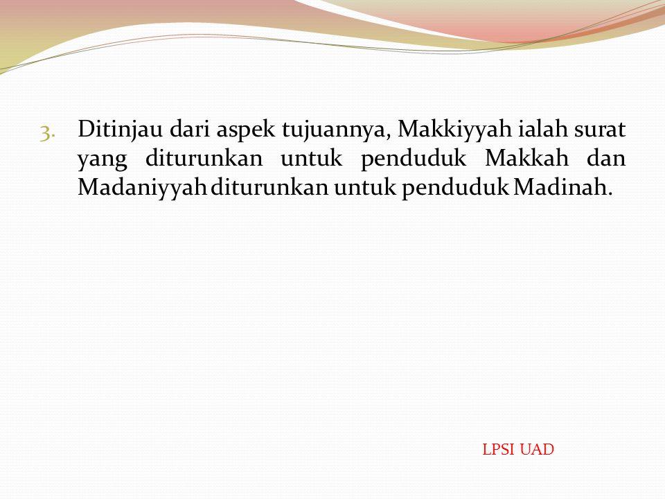 Makiyah dan Madaniyah Ada tiga pemaknaan makiyah dan madaniyah; 1. Ditinjau dari aspek masa turunnya al-Qur'an, Makkiyyah berarti surat yang diturunka