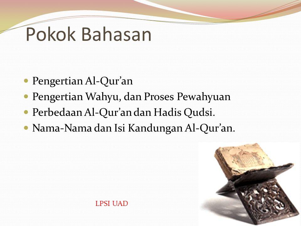 Pokok Bahasan Pengertian Al-Qur'an Pengertian Wahyu, dan Proses Pewahyuan Perbedaan Al-Qur'an dan Hadis Qudsi.