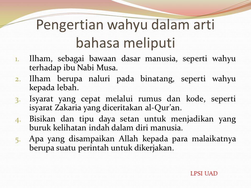 Wahyu  Al-wahy atau wahyu adalah kata masdar (infinitif); dan materi kata itu menunjukkan dua pengertian dasar, yaitu; tersembunyi dan cepat.  Oleh