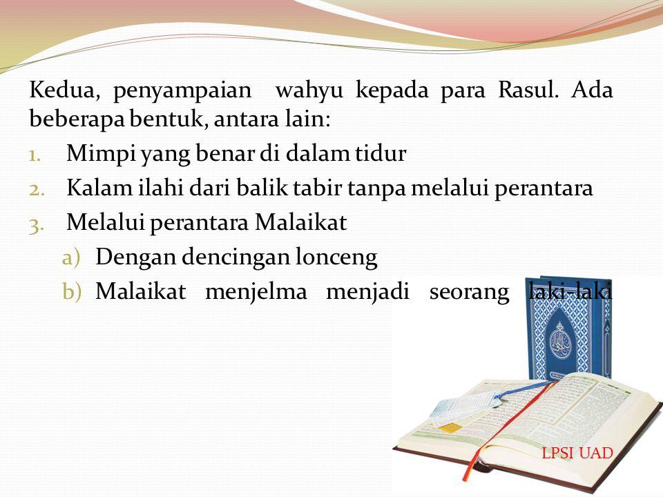 Dan sesungguhnya kamu benar-benar diberi Al Quraan dari sisi Yang Maha Bijaksana lagi Maha Mengetahui.(Q.S. an- Naml (27): 6 ). Dan apabila dibacakan