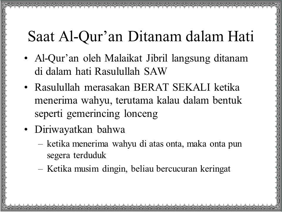 Saat Al-Qur'an Ditanam dalam Hati Al-Qur'an oleh Malaikat Jibril langsung ditanam di dalam hati Rasulullah SAW Rasulullah merasakan BERAT SEKALI ketik