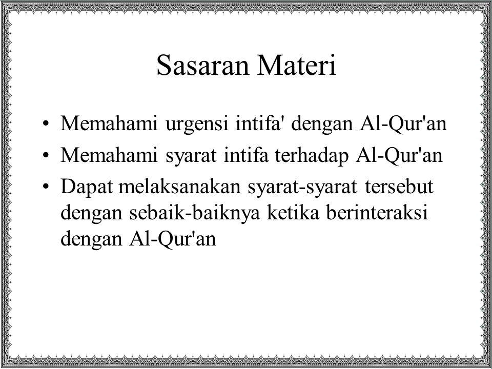 Sasaran Materi Memahami urgensi intifa' dengan Al-Qur'an Memahami syarat intifa terhadap Al-Qur'an Dapat melaksanakan syarat-syarat tersebut dengan se