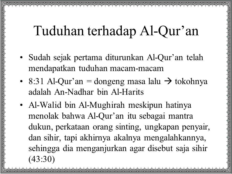 Tuduhan terhadap Al-Qur'an Sudah sejak pertama diturunkan Al-Qur'an telah mendapatkan tuduhan macam-macam 8:31 Al-Qur'an = dongeng masa lalu  tokohny