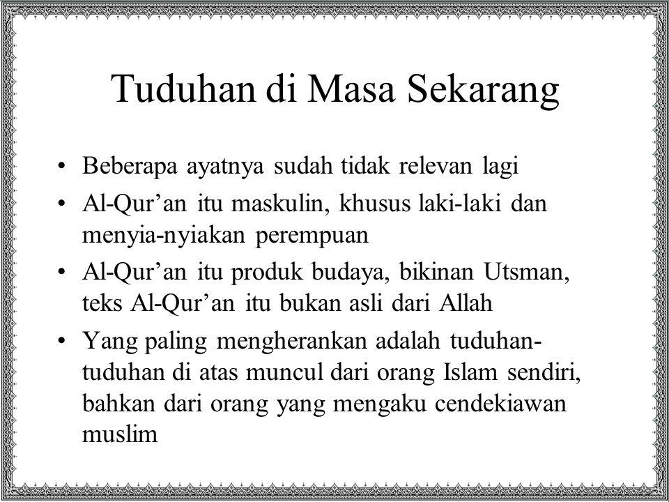 Tuduhan di Masa Sekarang Beberapa ayatnya sudah tidak relevan lagi Al-Qur'an itu maskulin, khusus laki-laki dan menyia-nyiakan perempuan Al-Qur'an itu