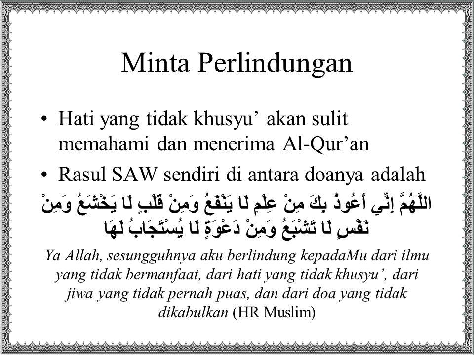 Minta Perlindungan Hati yang tidak khusyu' akan sulit memahami dan menerima Al-Qur'an Rasul SAW sendiri di antara doanya adalah اللَّهُمَّ إِنِّي أَعُ