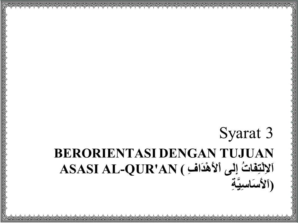 BERORIENTASI DENGAN TUJUAN ASASI AL-QUR'AN ( اَلاِلْتِفَاتُ إِلَى اْلأَهْدَافِ اَلأَسَاسِيَّةِ ) Syarat 3