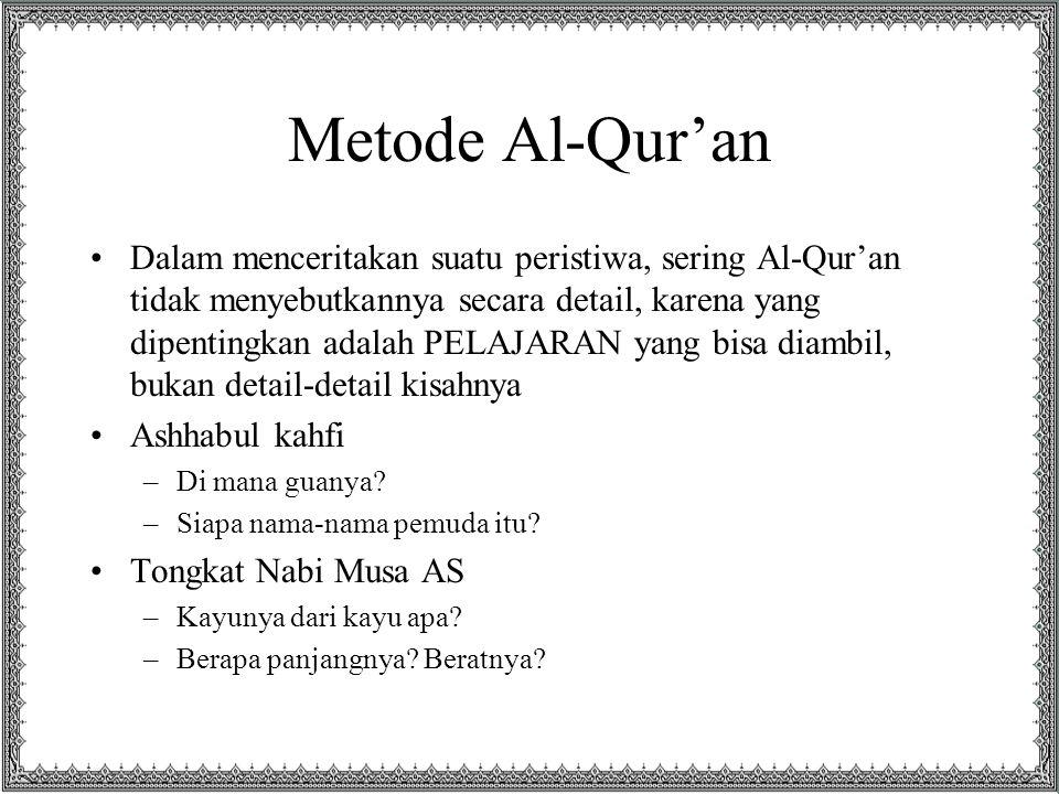 Metode Al-Qur'an Dalam menceritakan suatu peristiwa, sering Al-Qur'an tidak menyebutkannya secara detail, karena yang dipentingkan adalah PELAJARAN ya
