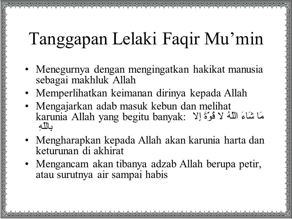 Tanggapan Lelaki Faqir Mu'min Menegurnya dengan mengingatkan hakikat manusia sebagai makhluk Allah Memperlihatkan keimanan dirinya kepada Allah Mengaj