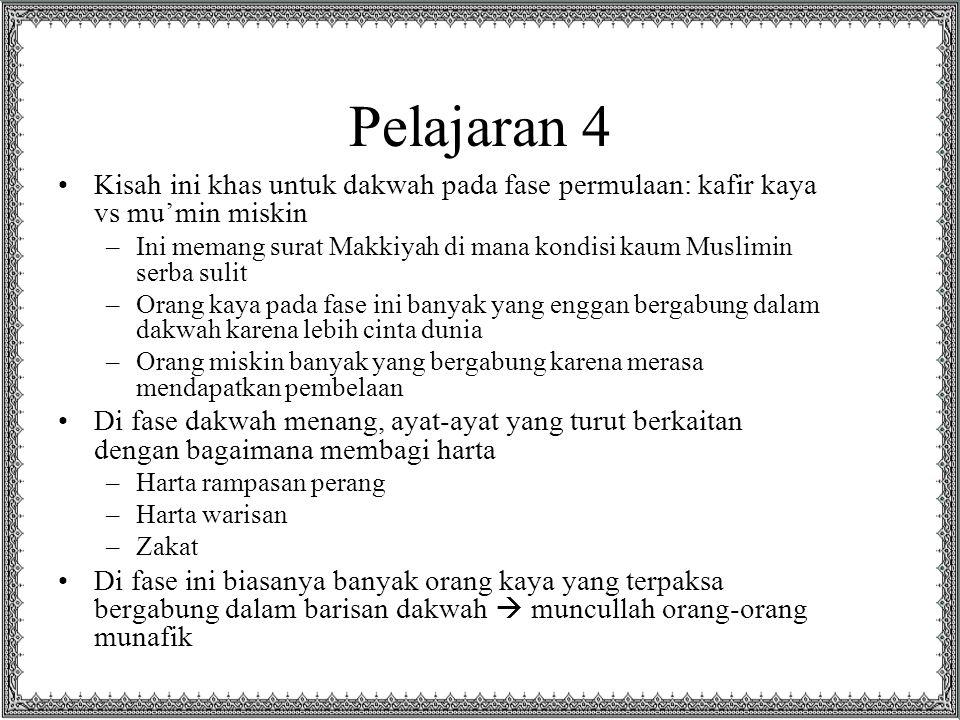 Pelajaran 4 Kisah ini khas untuk dakwah pada fase permulaan: kafir kaya vs mu'min miskin –Ini memang surat Makkiyah di mana kondisi kaum Muslimin serb