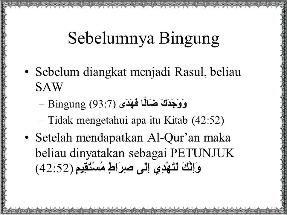 Sebelumnya Bingung Sebelum diangkat menjadi Rasul, beliau SAW –Bingung (93:7) وَوَجَدَكَ ضَالًّا فَهَدَى –Tidak mengetahui apa itu Kitab (42:52) Setel